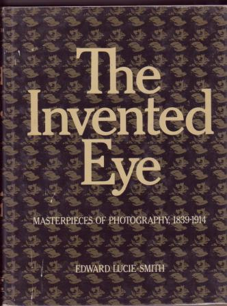 Image for The Invented Eye: Masterpieces of Photography, 1839-1914