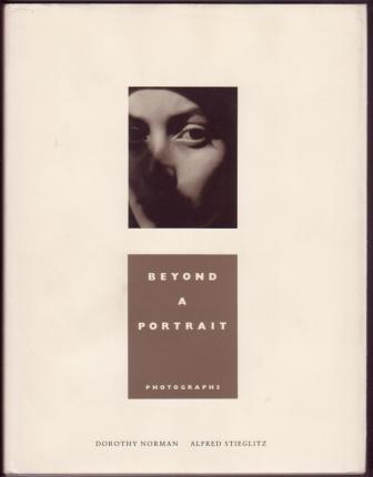 Image for Beyond a Portrait / Photographs : Dorothy Norman / Alfred Stieglitz