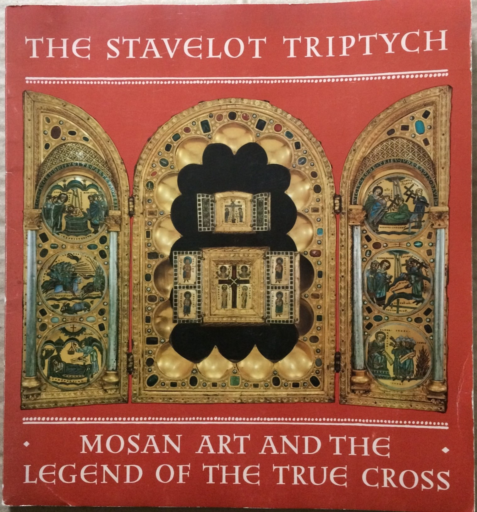 Image for The Stavelot Triptych: Mosan Art and the Legend of the True Cross