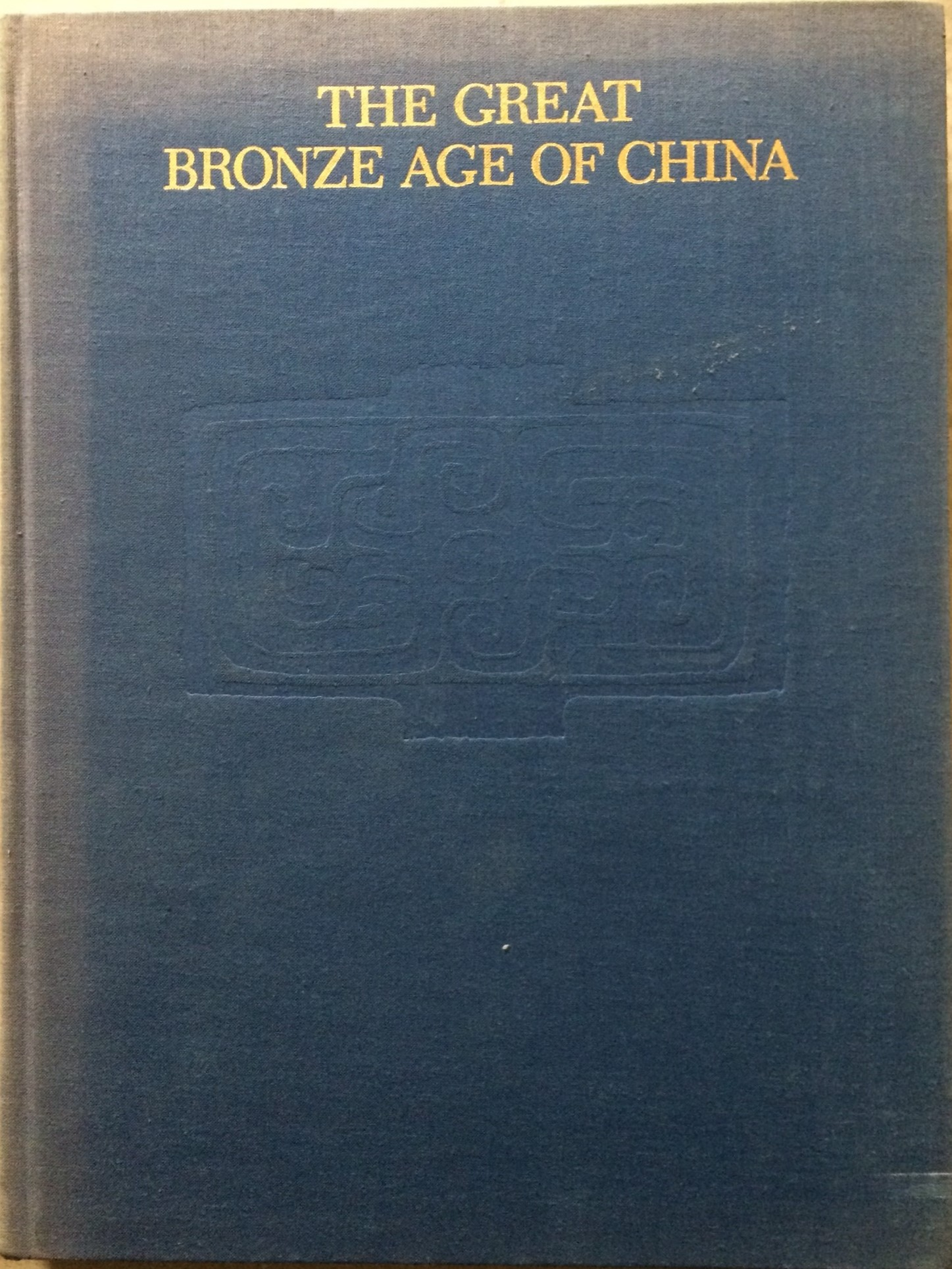 Image for The Great Bronze Age of China: An Exhibition from the Peoples Republic of China
