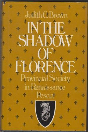Image for In the Shadow of Florence: Provincial Society in Renaissance Pescia