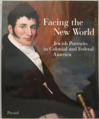 Image for Facing The New World: Jewish Portraits in Colonial and Federal America