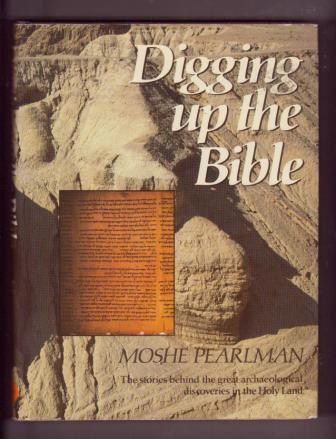 Image for Digging Up the Bible: The stories behind the great archaeological discoveries in the Holy Land