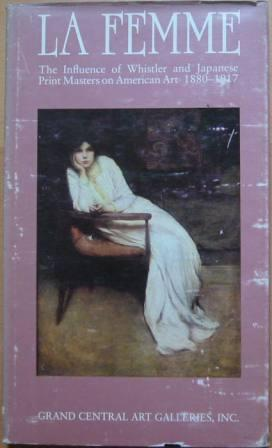 Image for La Femme: The Influence of Whistler and Japanese Print Masters on American Art 1880-1917
