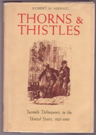 Image for Thorns & Thistles: Juvenile Delinquents in the United States 1825-1940