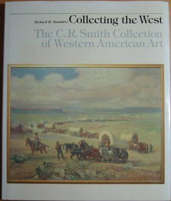 Image for Collecting the West: The C.R. Smith Collection of Western American Art