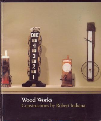 Image for Wood Works: Constructions by Robert Indiana