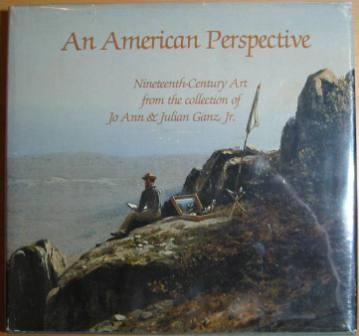 Image for An American Perspective: Nineteenth-Century Art from the collection of Jo Ann & Julian Ganz, Jr.