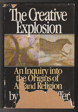 Image for The Creative Explosion: an inquiry into the origins of art and religion