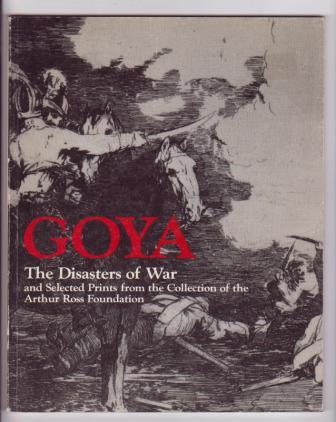 Image for Goya: The Disasters of War and Selected Prints from the Collection of the Arthur Ross Foundation