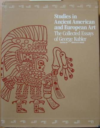 Image for Studies in Ancient American and European Art: The Collected Essays of George Kubler