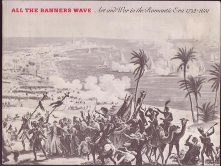 Image for All The Banners Wave: Art and War in the Romantic Era 1792-1851