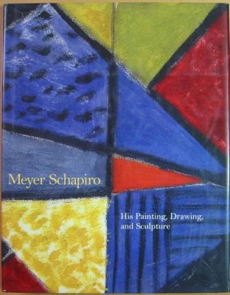 Image for Meyer Schapiro: His Painting, Drawing and Sculpture