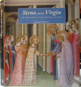 Image for Siena and the Virgin: Art and Politics in a Late Medieval City State