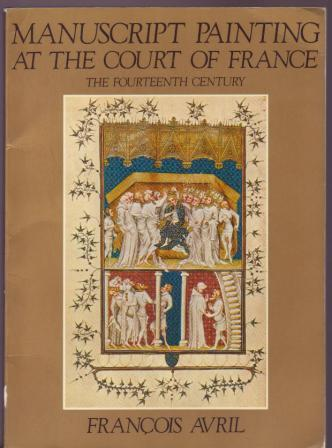 Image for Manuscript Painting at the Court of France - the Fourteenth Century (1310-1380)
