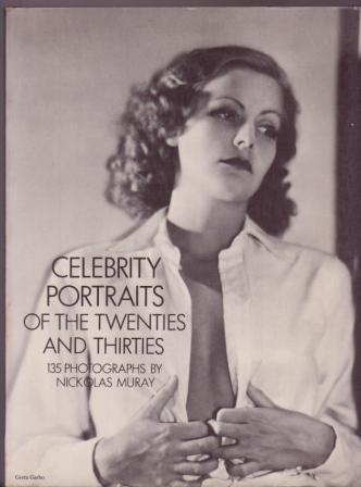 Image for Celebrity Portraits of the Twenties and Thirties: 135 Photographs By Nickolas Muray