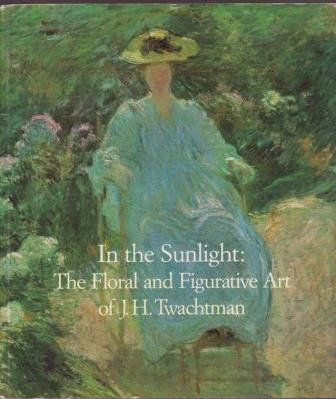 Image for In the Sunlight: The Floral and Figurative Art of J.H. Twachtman