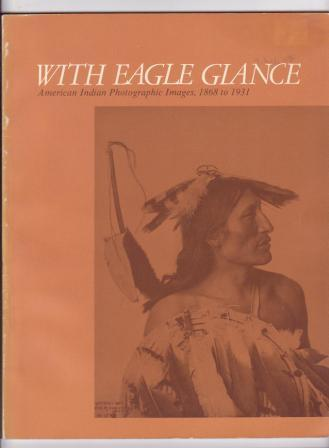 Image for With Eagle Glance: American Indian Photographic Images, 1868 to 1931