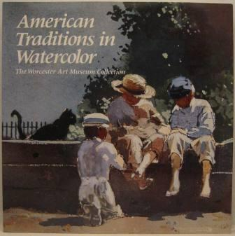 Image for American Traditions in Watercolor: The Worcester Art Museum Collection