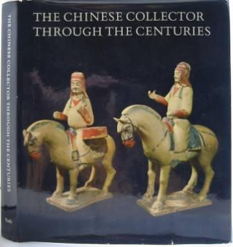 Image for The Chinese Collector Through the Centuries: from the Han to the 20th Century