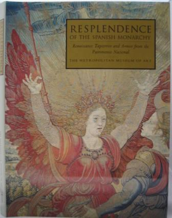 Image for Resplendence of the Spanish Monarchy: Renaissance Tapestries and Armor from the Patrimonio Nacional