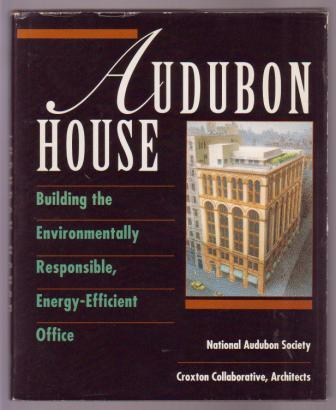 Image for Audubon House: Building the Environmentally Responsible, Energy-Efficient Office