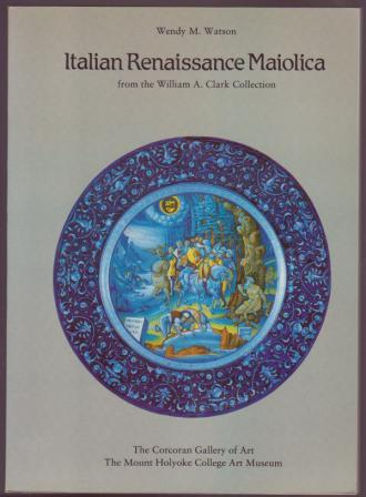 Image for Italian Renaissance Maiolica from the William A. Clark Collection