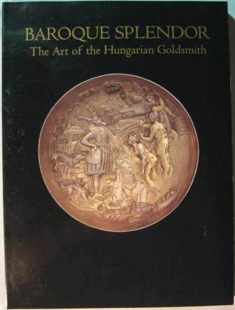 Image for Baroque Splendor: The Art of the Hungarian Goldsmith
