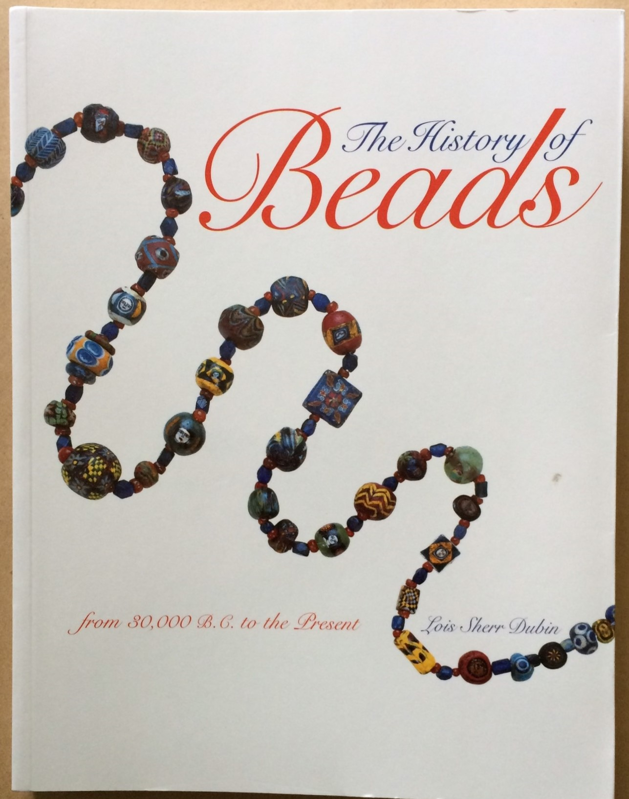 Image for The History of Beads: from 30,000 B.C. to the Present