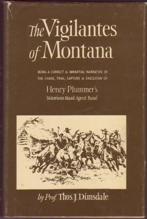 Image for The Vigilantes of Montana, or, Popular Justice in the Rocky Mountains - Being a Correct and Impartial Narrative of the Chase, Trial, Capture & Execution of Henry Plummer's Notorious Road Agent Band, together with ....
