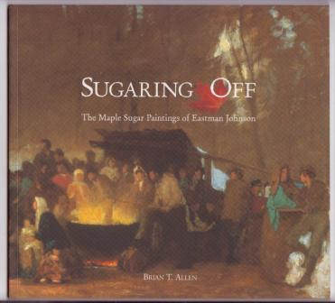 Image for Sugaring Off: The Maple Sugar Paintings of Eastman Johnson
