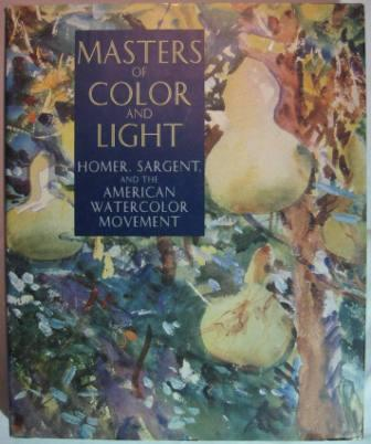 Image for Masters of Color and Light: Homer, Sargent, and the American Watercolor Movement