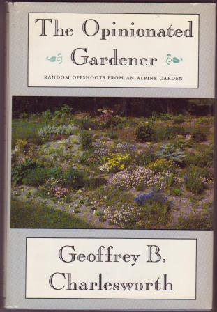 Image for The Opinionated Gardener: Random Offshoots from an Alpine Garden