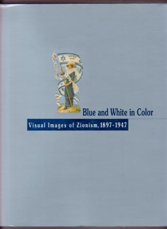 Image for Blue and White in Color: Visual Images of Zionism, 1897-1947
