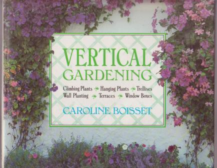 Image for Vertical Gardening: Climbing Plants, Hanging Plants, Trellises, Wall Planting, Terraces, Window Boxes