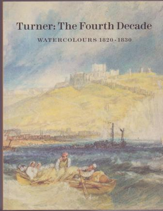Image for Turner: The Fourth Decade - Watercolours 1820-1830