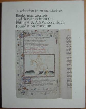 Image for A selection from our shelves: Books, manuscripts and drawings from the Philip H. & A.S. Rosenbach Foundation Museum