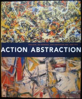 Image for Action / Abstraction: Pollock, De Kooning, and American Art, 1940-1976