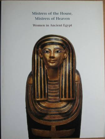 Image for Mistress of the House, Mistress of Heaven: Women in Ancient Egypt