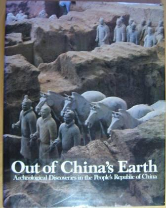 Image for Out of China's Earth: Archeological Discoveries in the People's Republic of China