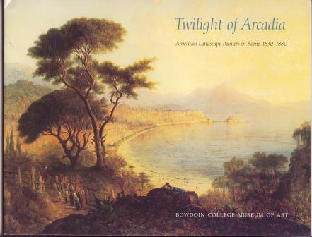 Image for Twilight of Arcadia: American Landscape Painters in Rome, 1830-1880
