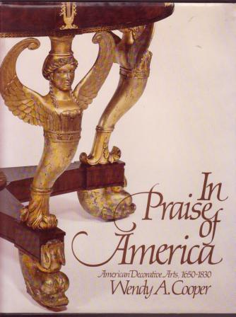 Image for In Praise of America: American Decorative Arts, 1650-1830 / Fifty Years of Discovery Since the 1929 Girl Scouts Loan Exhibition