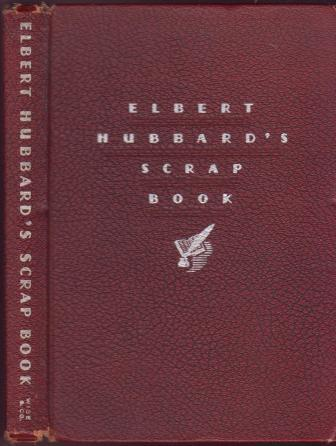 Image for Elbert Hubbard's Scrap Book: Containing the Inspired and Inspiring Selections Gathered During a Life Time of Discriminating Reading for His Own Use