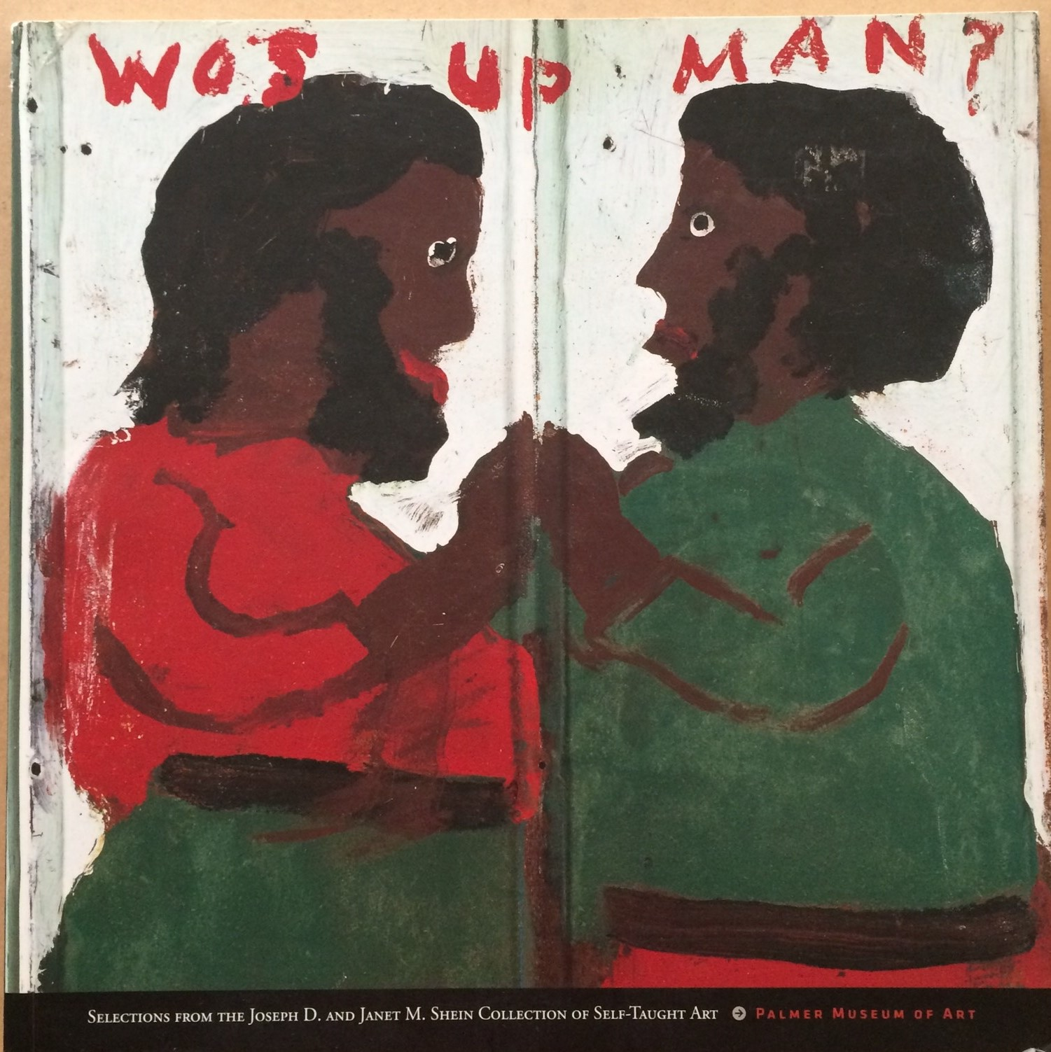 Image for Wos Up Man? Selections from the Joseph D. and Janet M. Shein Collection of Self-Taught Art