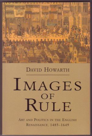 Image for Images of Rule: Art and Politics in the English Renaissance, 1485-1649