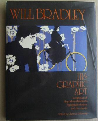 Image for Will Bradley, His Graphic Art: A Collection of his Posters, Illustrations, Typographic Designs & Decorations