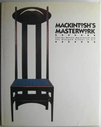 Image for Mackintosh's Masterwork: Charles Rennie Mackintosh and the Glasgow School of Art