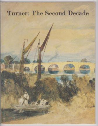Image for Turner: The Second Decade, Watercolors and Drawings ... 1800-1810; Turner: The Fourth Decade, Watercolours 1820-1830