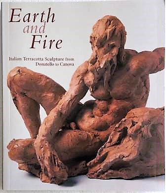 Image for Earth and Fire: Italian Terracotta Sculpture from Donatello to Canova