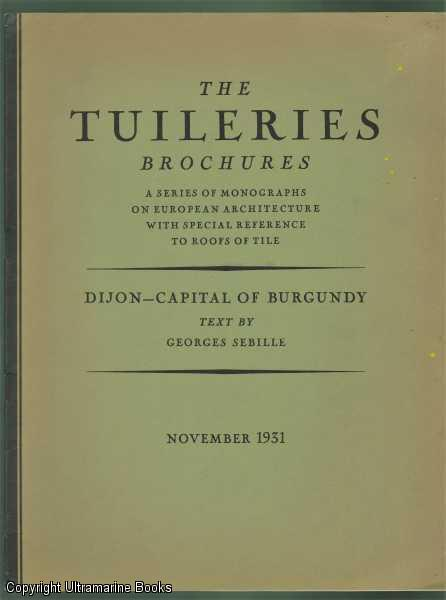 Image for Dijon - Capital of Burgundy. The Tuilleries Brochures, Volume III, Number 6,  November, 1931